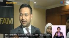 N8-FAM BIDAS PFAM BERHUBUNG KENYATAAN ISU TUNGGAKAN GAJI [6 OGOS 2019]
